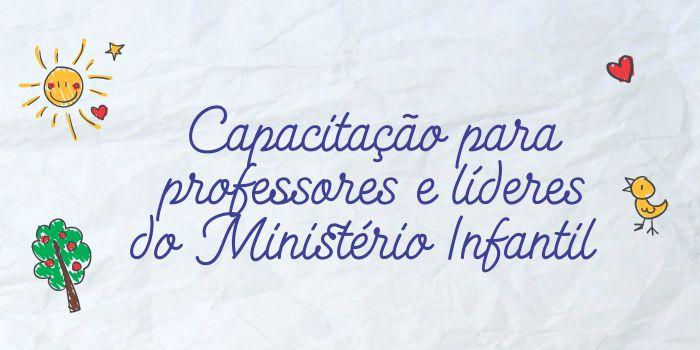 Capacitação para professores e líderes do Ministério Infantil