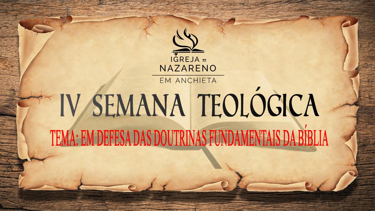 IV SEMANA TEOLÓGICA - EM DEFESA DAS DOUTRINAS FUNDAMENTAIS DA BÍBLIA